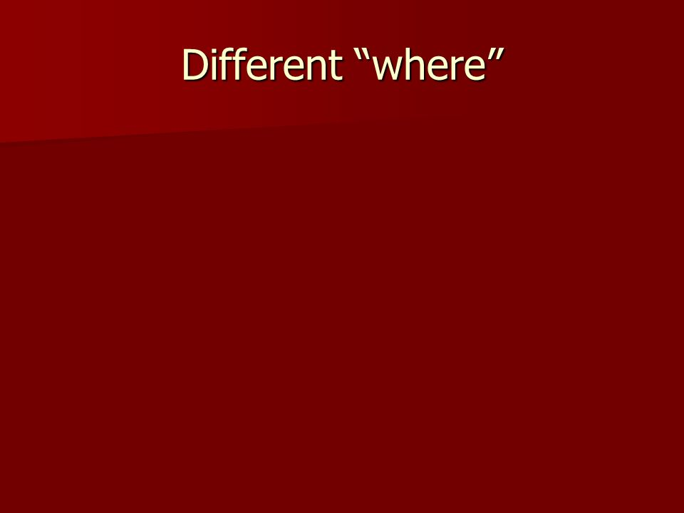Different where