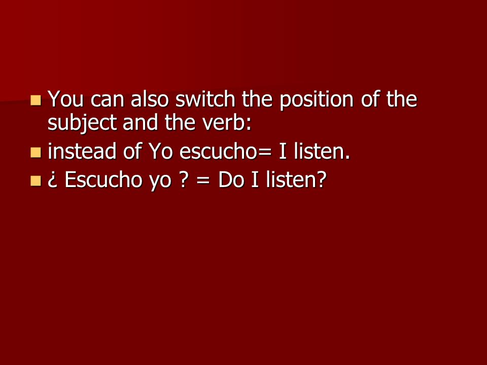 You can also switch the position of the subject and the verb: