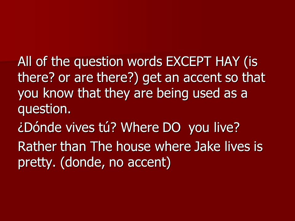 All of the question words EXCEPT HAY (is there. or are there