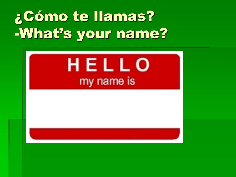 ¿Cómo te llamas -What's your name