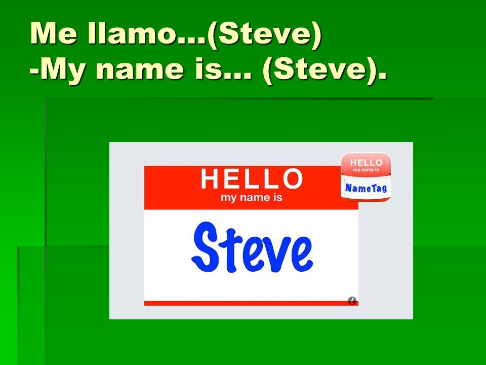 Me llamo…(Steve) -My name is… (Steve).
