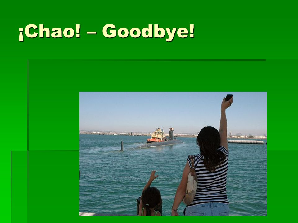 ¡Chao! – Goodbye!