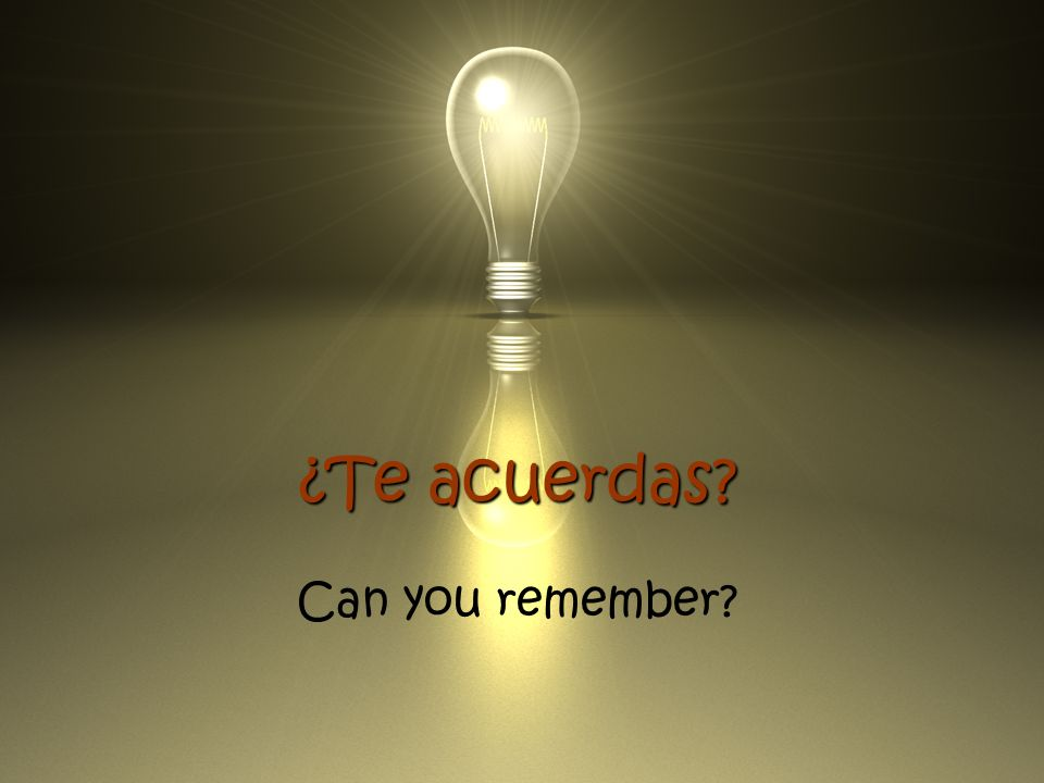 ¿Te acuerdas Can you remember