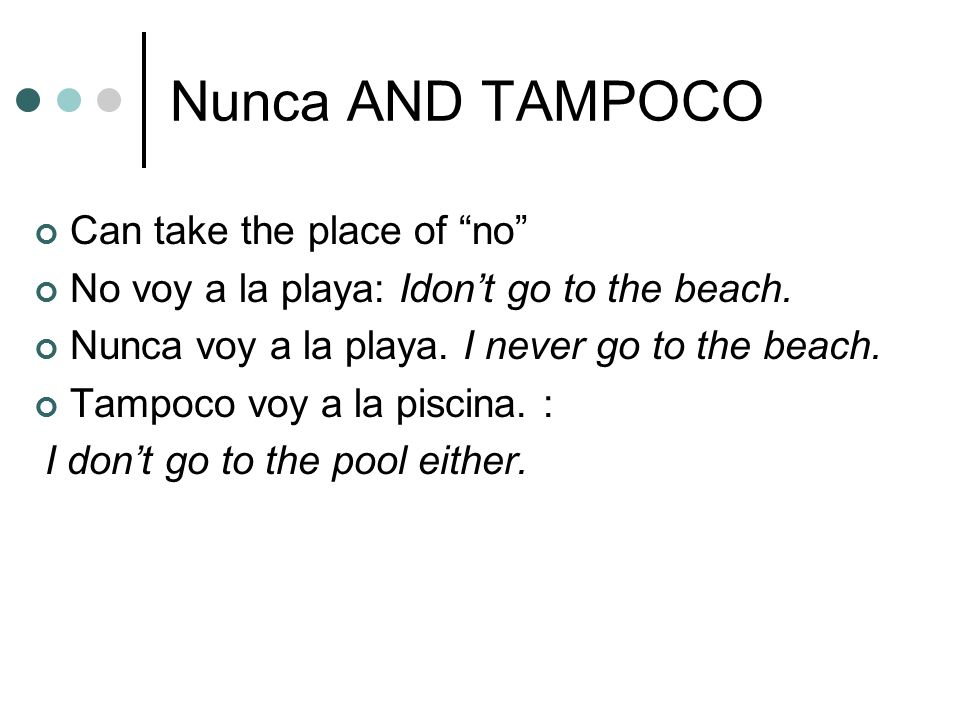 Nunca AND TAMPOCO Can take the place of no