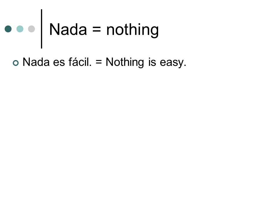Nada = nothing Nada es fácil. = Nothing is easy.