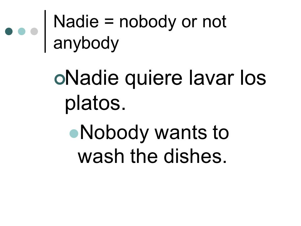 Nadie = nobody or not anybody