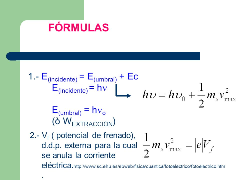 FÓRMULAS 1.- E(incidente) = E(umbral) + Ec E(incidente) = hn