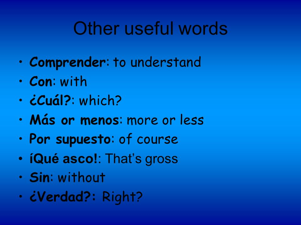 Other useful words Comprender: to understand Con: with ¿Cuál : which