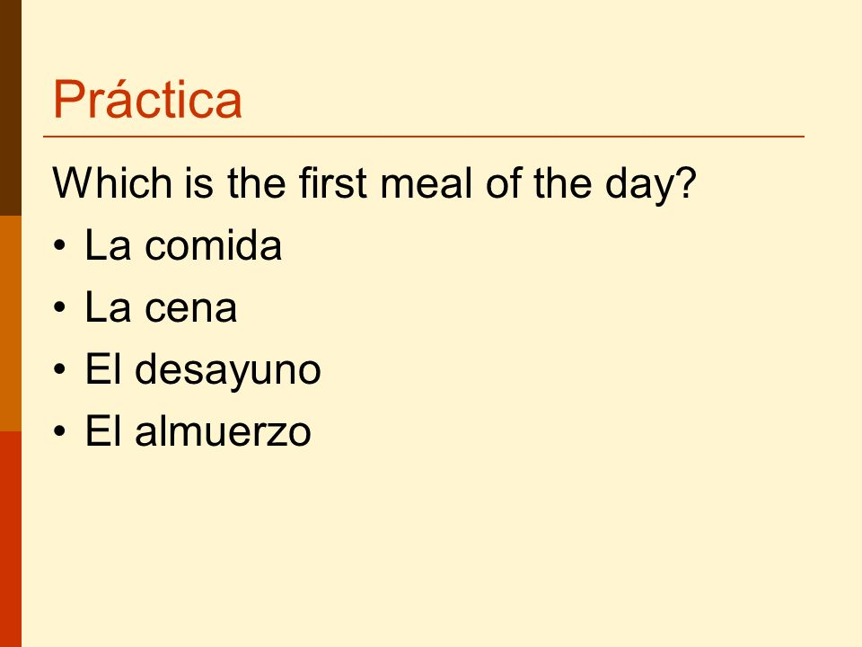 Práctica Which is the first meal of the day La comida La cena