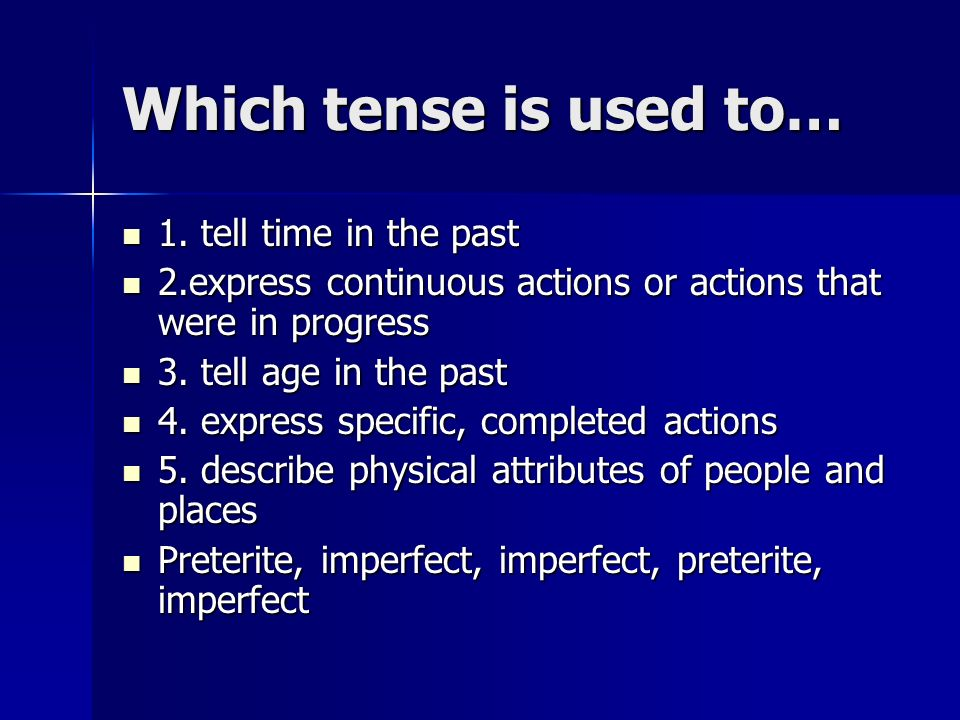 Which tense is used to… 1. tell time in the past