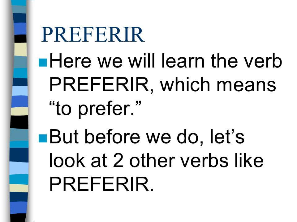 PREFERIR Here we will learn the verb PREFERIR, which means to prefer. But before we do, let's look at 2 other verbs like PREFERIR.