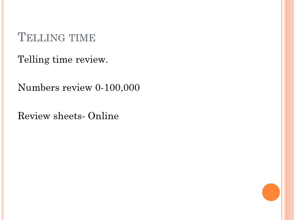 Telling time Telling time review. Numbers review 0-100,000 Review sheets- Online