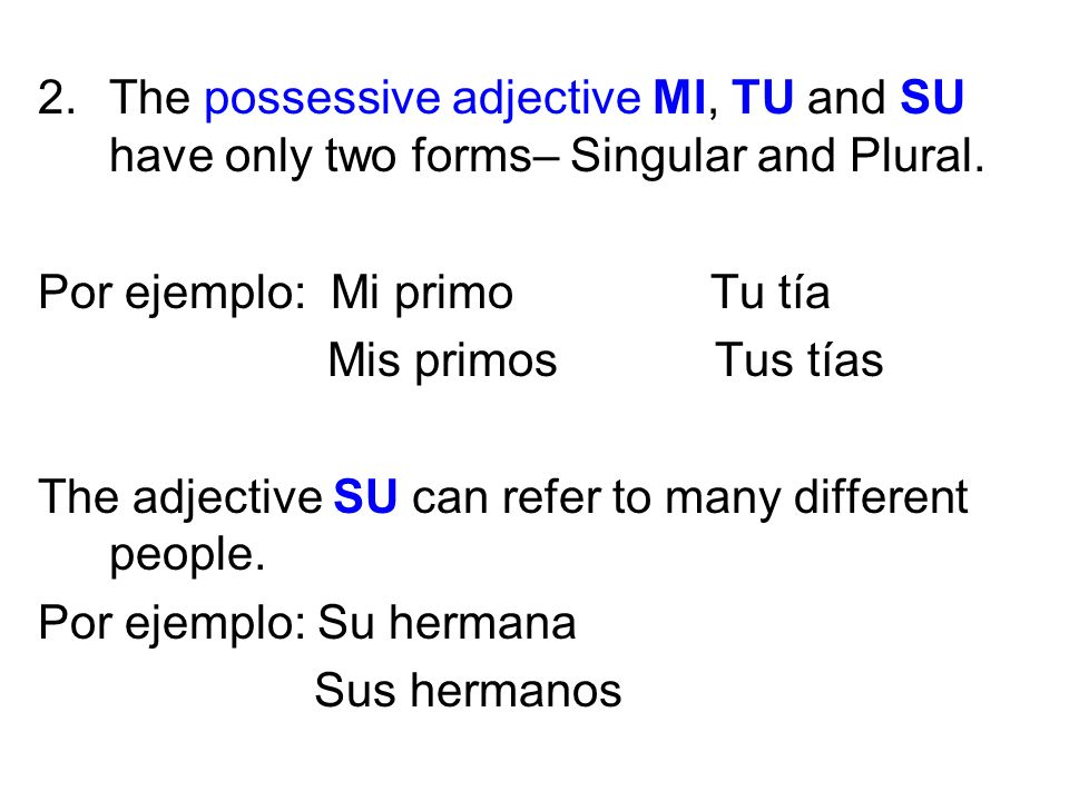 The possessive adjective MI, TU and SU have only two forms– Singular and Plural.