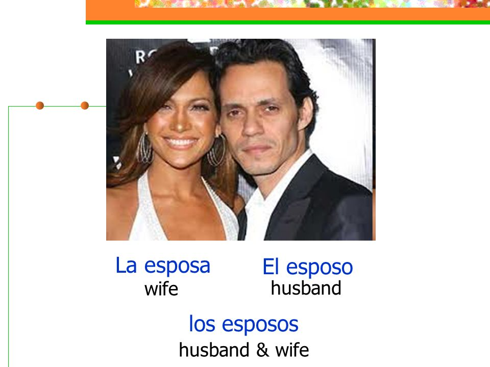 La esposa El esposo wife husband los esposos husband & wife