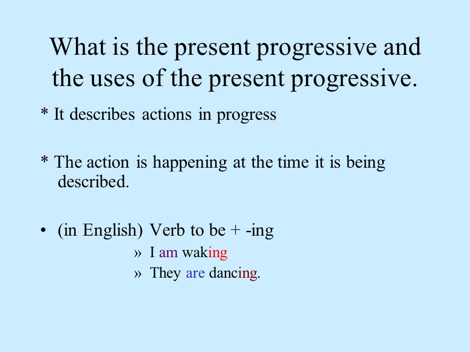 What is the present progressive and the uses of the present progressive.