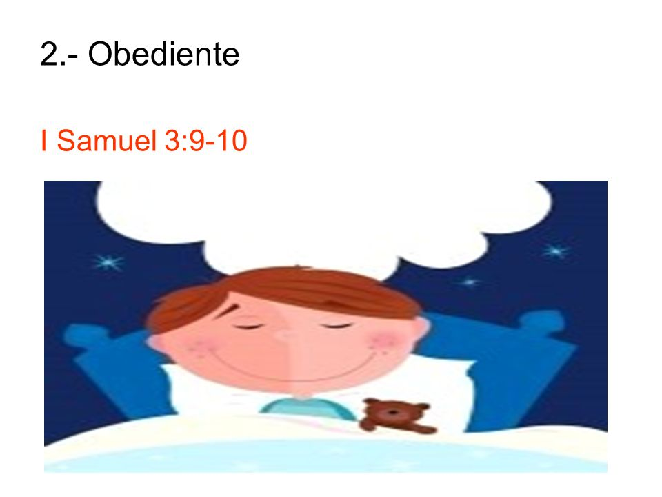 2.- Obediente I Samuel 3:9-10