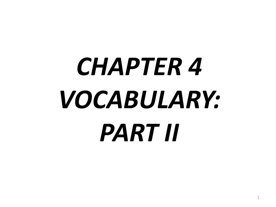 CHAPTER 4 VOCABULARY: PART II