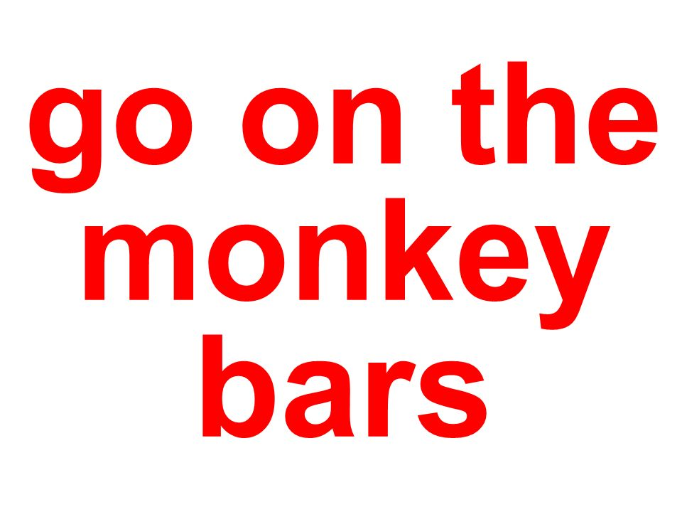 go on the monkey bars