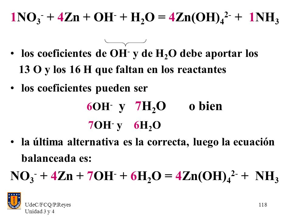 1NO3- + 4Zn + OH- + H2O = 4Zn(OH)42- + 1NH3