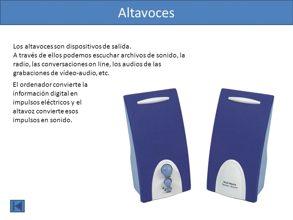 Altavoces Los altavoces son dispositivos de salida.