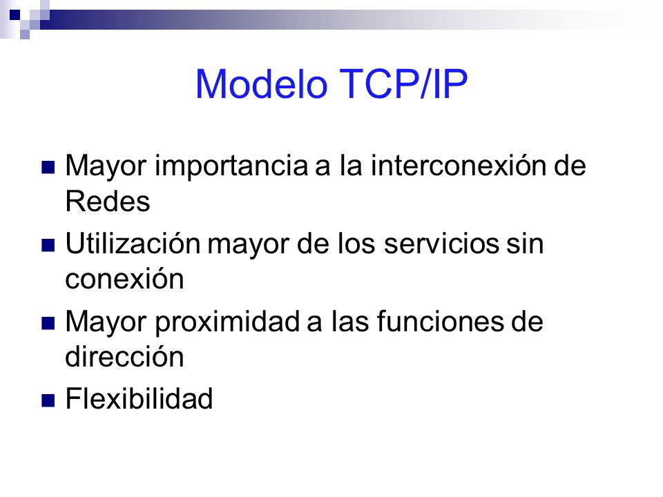 Modelo TCP/IP Mayor importancia a la interconexión de Redes