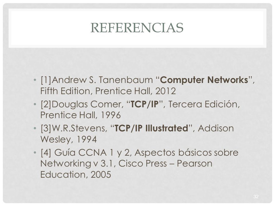 Referencias [1]Andrew S. Tanenbaum Computer Networks , Fifth Edition, Prentice Hall,