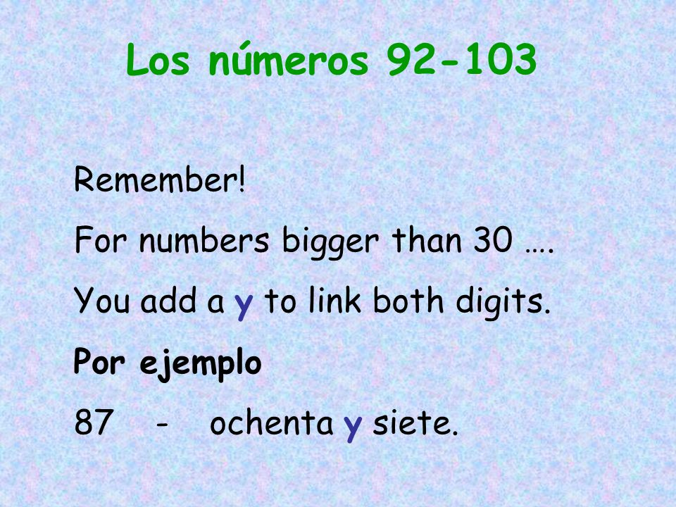 Los números Remember! For numbers bigger than 30 ….