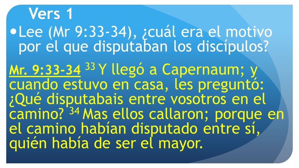 Vers 1 Lee (Mr 9:33-34), ¿cuál era el motivo por el que disputaban los discípulos