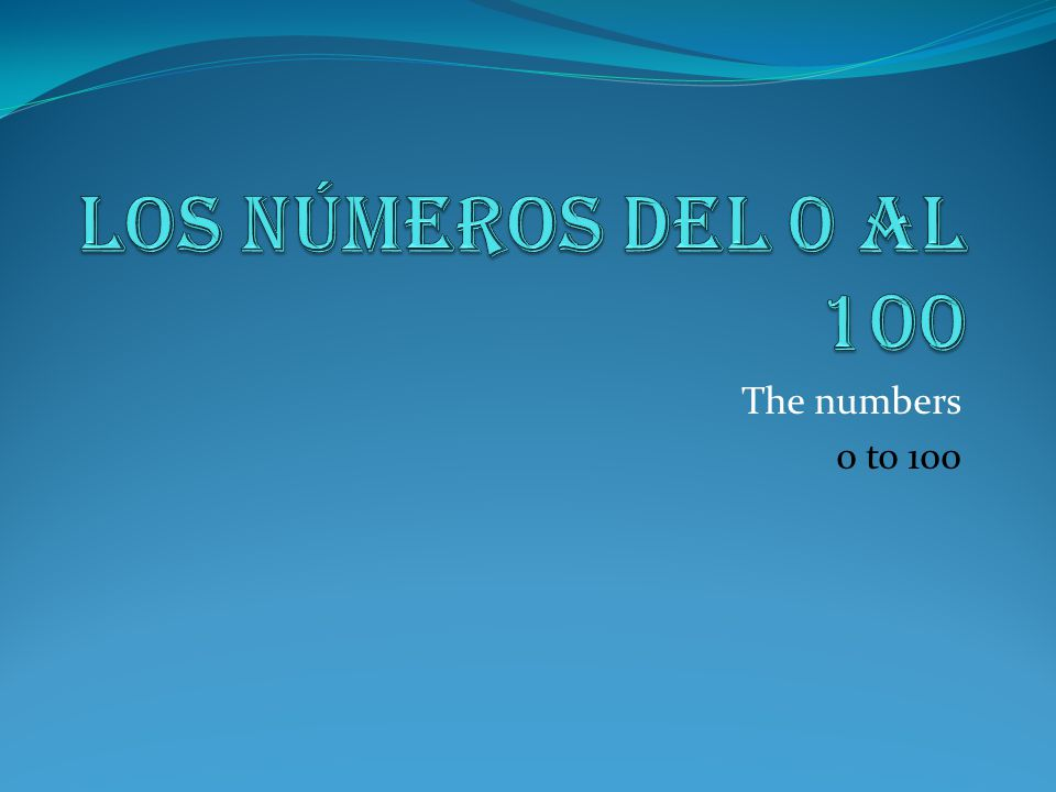 Los números del 0 al 100 The numbers 0 to 100