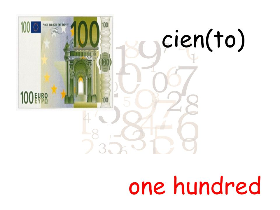 cien(to) one hundred