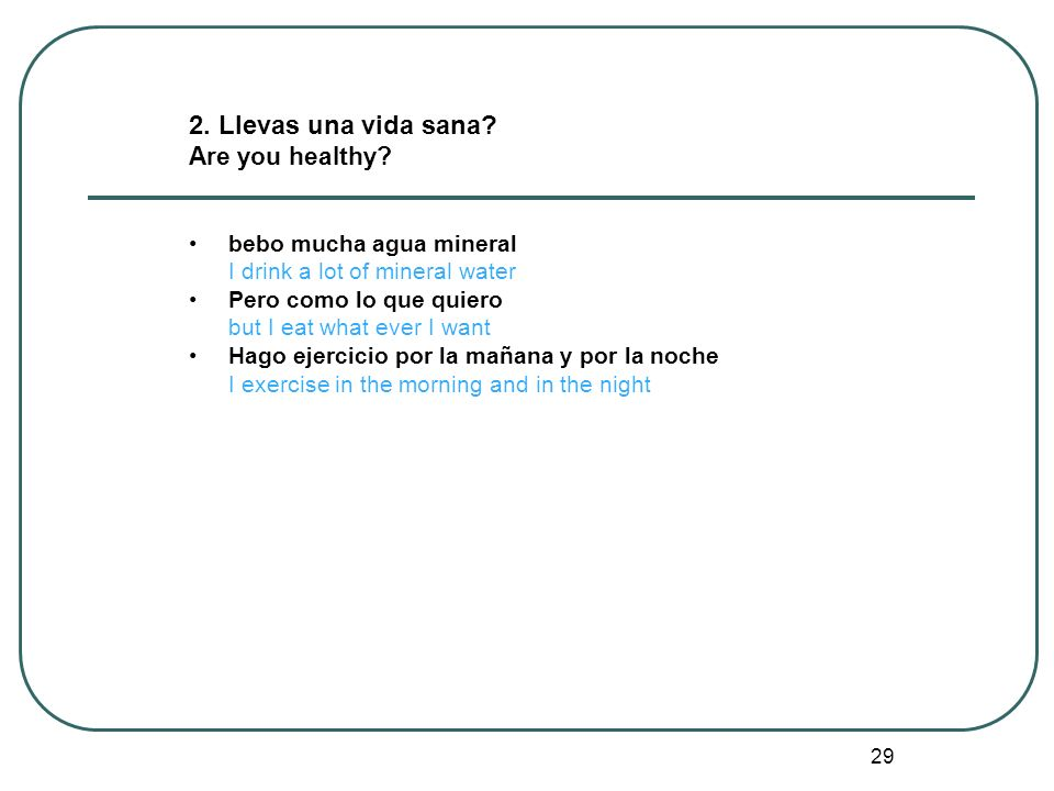 2. Llevas una vida sana Are you healthy bebo mucha agua mineral