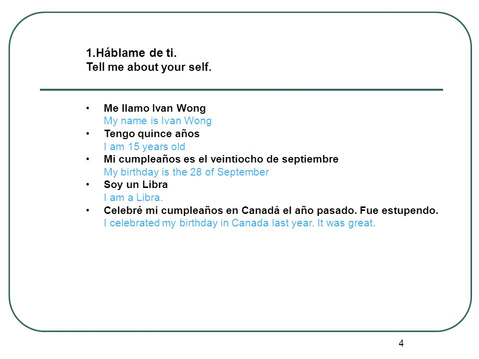 1.Háblame de ti. Tell me about your self. Me llamo Ivan Wong