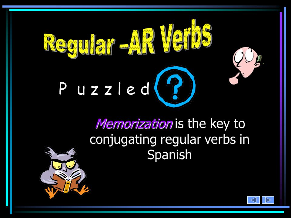 Memorization is the key to conjugating regular verbs in Spanish