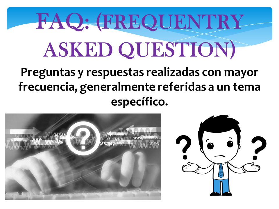 FAQ: (FREQUENTRY ASKED QUESTION)
