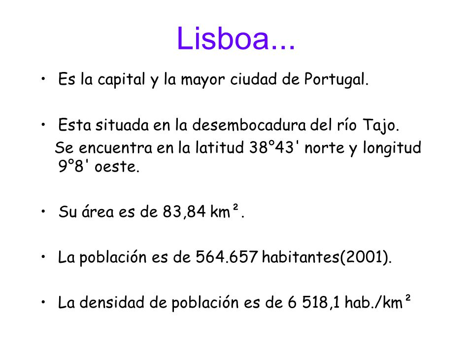 Lisboa... Es la capital y la mayor ciudad de Portugal.