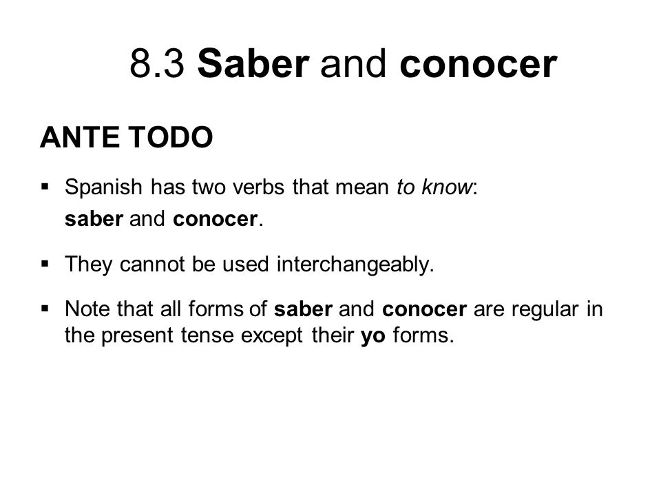ANTE TODO Spanish has two verbs that mean to know: saber and conocer.