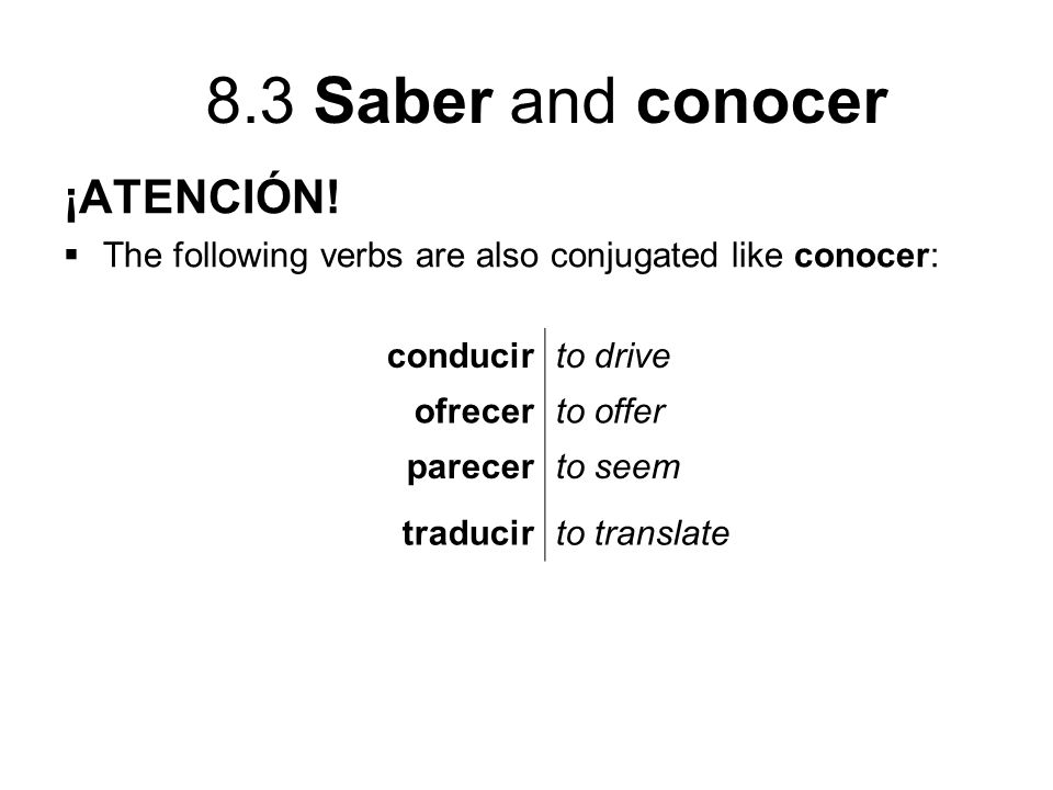 ¡ATENCIÓN! The following verbs are also conjugated like conocer: