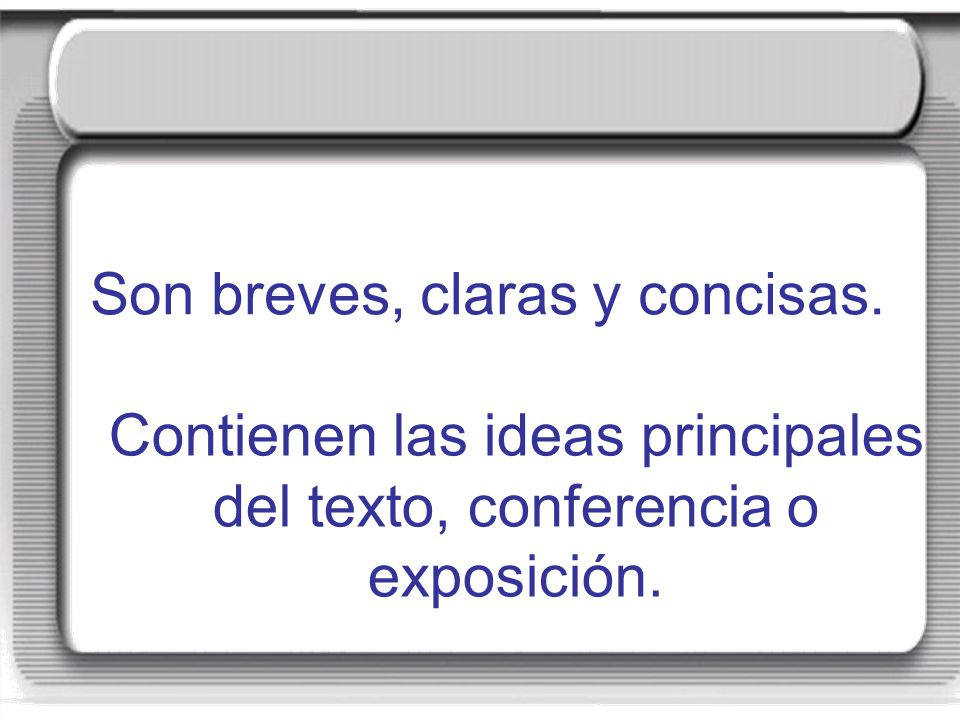 Son breves, claras y concisas.