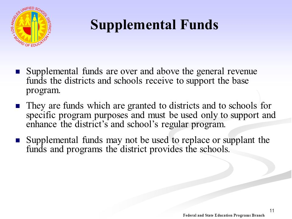 Supplemental Funds Supplemental funds are over and above the general revenue funds the districts and schools receive to support the base program.