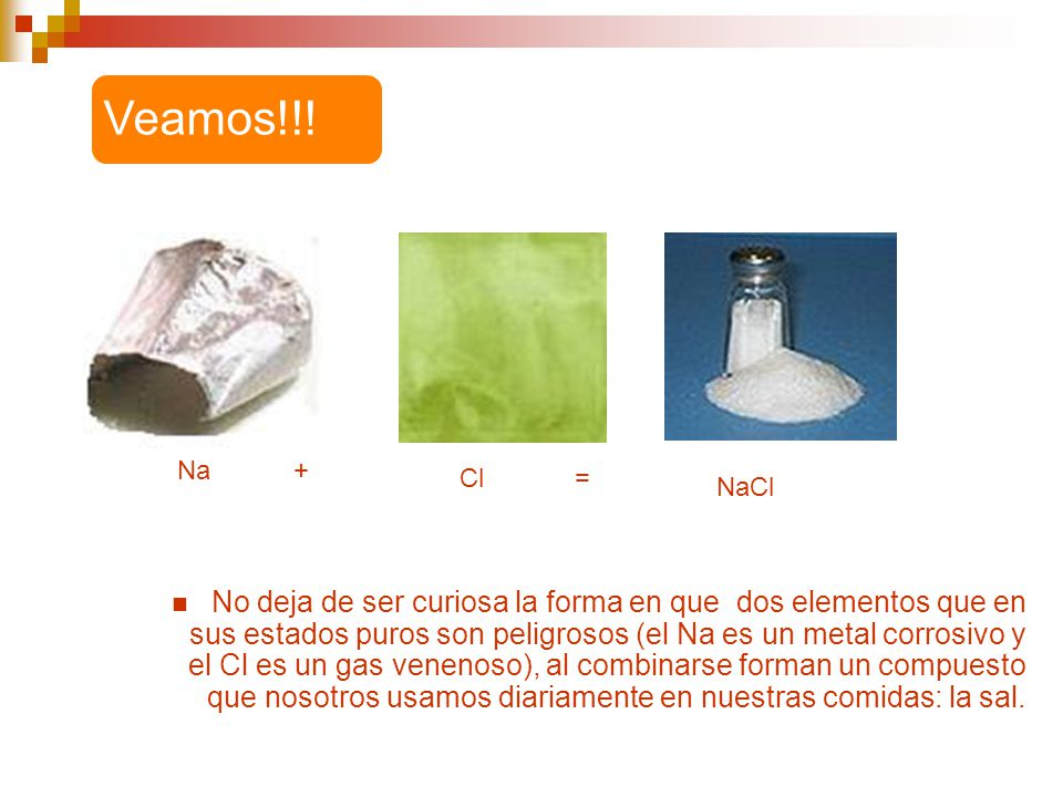 Veamos!!! Na. + Cl. = NaCl.