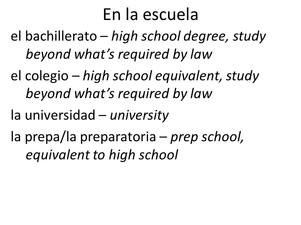 En la escuela el bachillerato – high school degree, study beyond what's required by law.