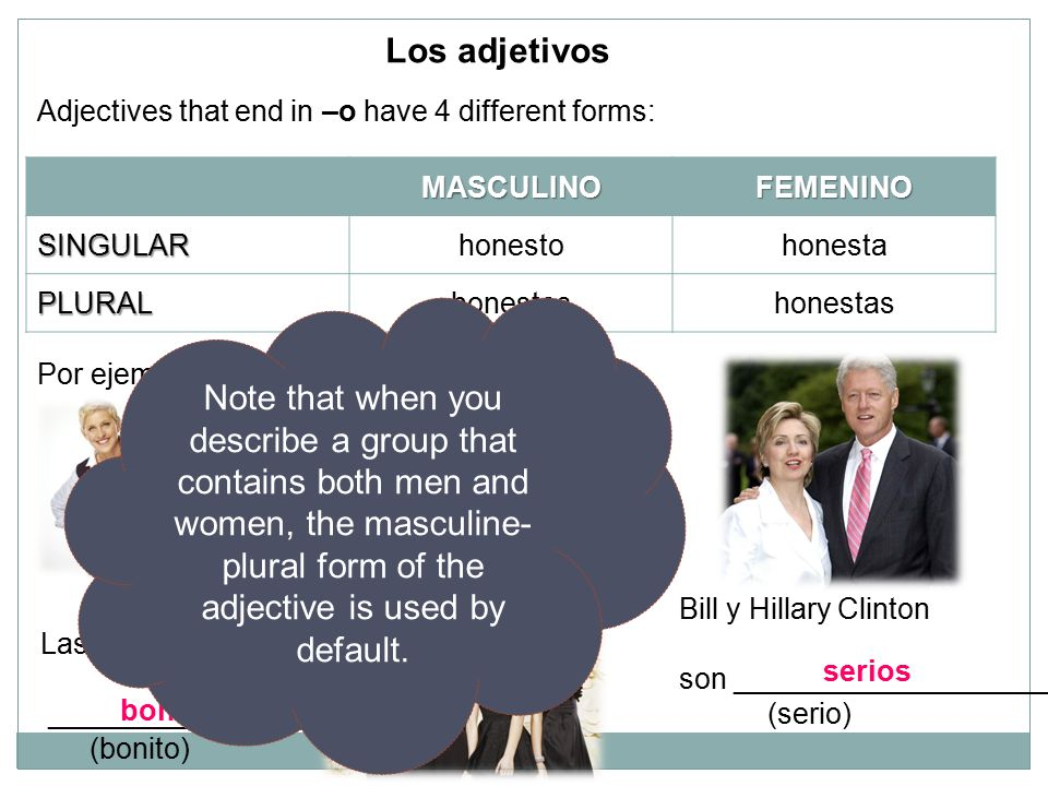 Los adjetivos Adjectives that end in –o have 4 different forms: MASCULINO. FEMENINO. SINGULAR. honesto.
