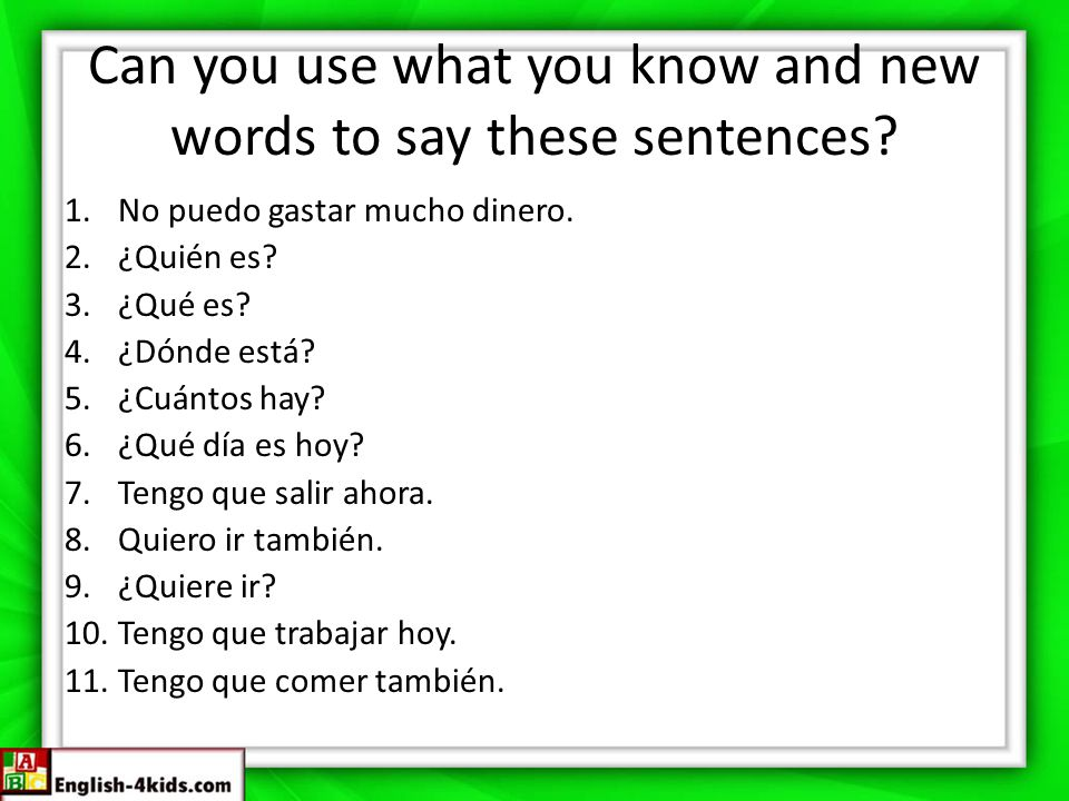 Can you use what you know and new words to say these sentences