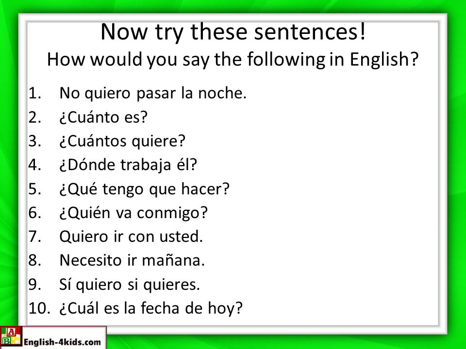 Now try these sentences! How would you say the following in English