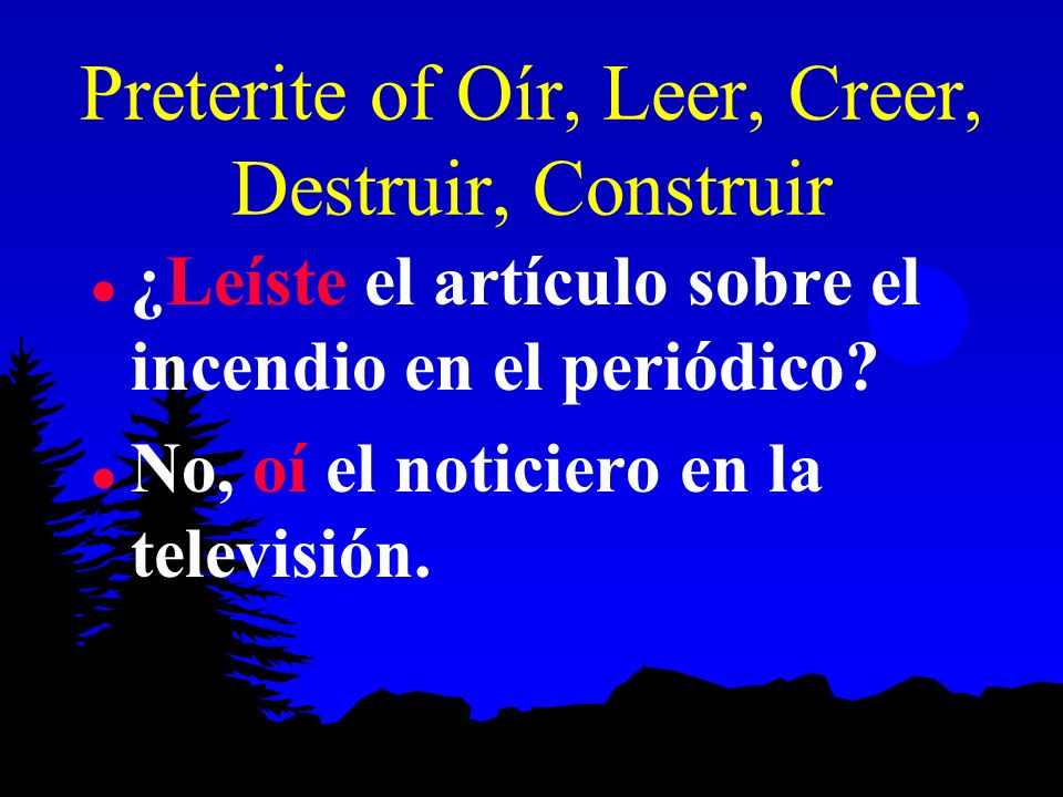 Preterite of Oír, Leer, Creer, Destruir, Construir