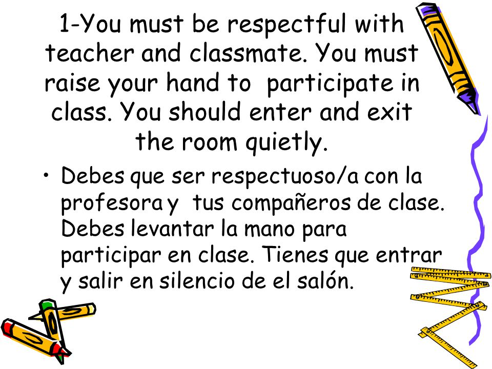 1-You must be respectful with teacher and classmate