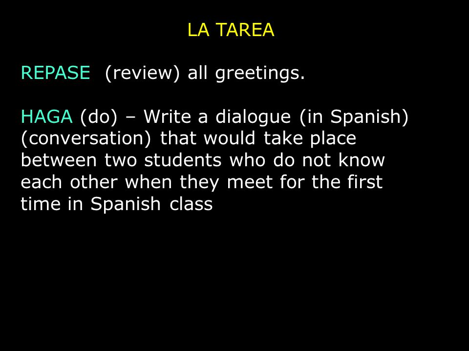 LA TAREA REPASE (review) all greetings.