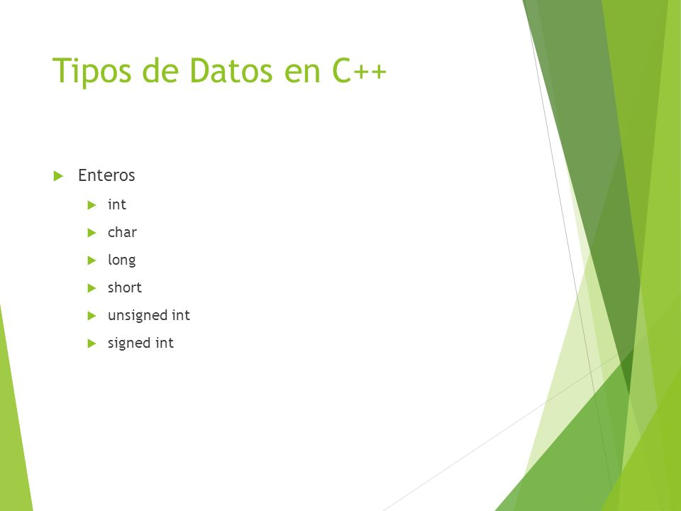 Tipos de Datos en C++ Enteros int char long short unsigned int