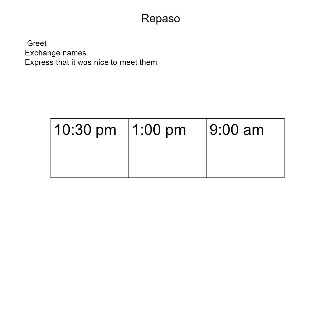 10:30 pm 1:00 pm 9:00 am Repaso Greet Exchange names