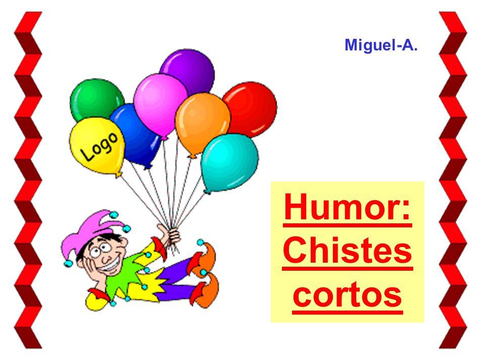 Miguel-A. Humor: Chistes cortos. - ppt descargar